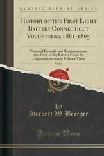 History of the First Light Battery Connecticut Volunteers, 1861-1865, Vol. 1: Pe
