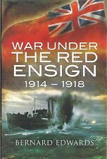 War Under the Red Ensign 1914-1918 by Bernard Edwards
