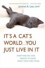 It's a Cat's World . . . You Just Live in It: Everything You Ever-ExLibrary