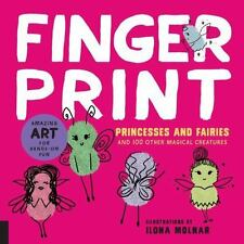 Fingerprint Princesses and Fairies: and 100 Other Magical Creatures - Amazing Ar
