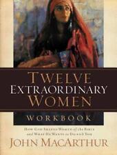 Twelve Extraordinary Women Workbook by John MacArthur