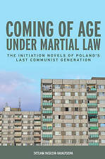 Coming of Age under Martial Law: The Initiation Novels of Poland's Last...