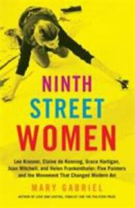 Ninth Street Women: Lee Krasner, Elaine de Kooning, Grace Hartigan, Joan Mitchel