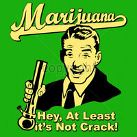 Marijuana Hey At Least Its Not Crack Weed 420 Pot Kush Humor Funny T-Shirt Tee