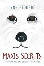 Maxi's Secrets : (Or What You Can Learn from a Dog) by Lynn Plourde (2016,...