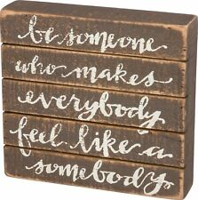 """WOOD SLAT SIGN~""""Be someone who makes everybody feel like a somebody""""~Primitive"""