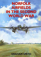 NORFOLK AIRFIELDS IN THE SECOND WORLD WAR., Smith, Graham., Used; Very Good Book