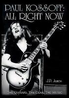 Paul Kossoff: All Right Now: The Guitars, The Gear, The Music by J. P. James, NE