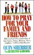 How to Pray for Your Family and Friends