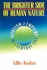The Brighter Side Of Human Nature: Altruism And Empathy In Everyday Life, Kohn,