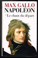 Napoléon - Le chant du départ - Max Gallo - 1997 - 412 pages 24,4 x 15,4 cm