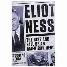 Eliot Ness: Rise and Fall of an American Hero by Douglas Perry (2014, Hardcover)