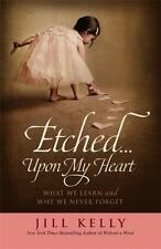 Etched...Upon My Heart: What We Learn and Why We Never Forget - LikeNew - Kelly,