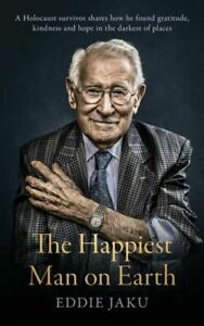 THE HAPPIEST MAN ON EARTH By Eddie Jaku NEW on hand in Aus!