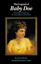 The Legend of Baby Doe : The Life and Times of the Silver Queen of the West...