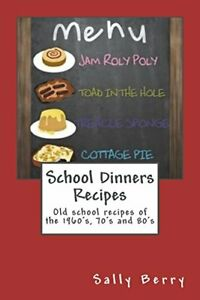 School Dinners Recipes: Old School Recipes of the 1960's, 70'... by Berry, Sally