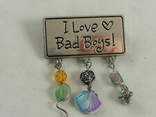 "Silvertone "" I Love Bad Boys "" Charm Pin (C65)"