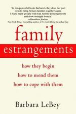 Family Estrangements: How They Begin, How to Mend Them, How to Cope with Them b