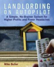 Landlording on Autopilot: A Simple, No-Brainer System for Higher Profits and Few