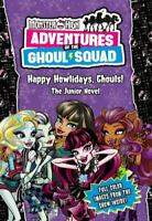 Monster High: Adventures of the Ghoul Squad: Happy Howlidays, Ghouls!: The Junio
