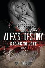 Racing to Love: Alex's Destiny by Amy Gregory (2013, Paperback)