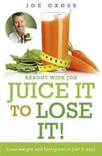 Juice it to Lose it!: Lose Weight and Feel Great in Just 5 Days by Joe Cross...