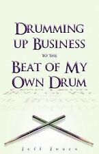 Drumming up Business-To the Beat of My Own Drum by Jeff Jones (2010, Paperback)