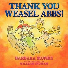 Thank You Weasel Abbs! by Barbara Monks (2011, Paperback)