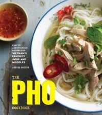 The Pho Cookbook: Easy to Adventurous Recipes for Vietnam's Favorite Soup and No