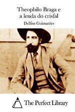 Theophilo Braga e a Lenda Do Crisfal by Delfim Guimarães (2015, Paperback)