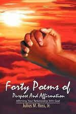Forty Poems of Purpose and Affirmation : Affirming Your Relationship with God...