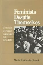 Feminists Despite Themselves: Women in Ukranian Community Life, 1884-1939