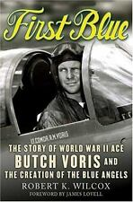 First Blue : The Story of World War II Ace Butch Voris and the Creation of...