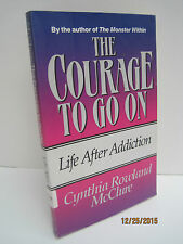 The Courage To Go On: Life After Addiction by Cynthia R. McClure