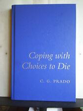 COPING WITH CHOICES TO DIE - C.G. PRADO 2011 1st H/B