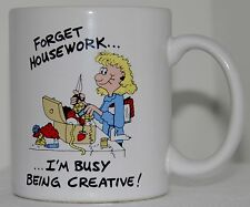 Forget Housework..I'm Busy Being Creative Coffee Mug Cup Novelty Whimsical Funny
