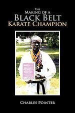 Making of a Black Belt Karate Champion, Paperback by Pointer, Charles, Isbn 1.