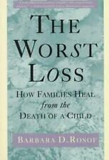 The Worst Loss : How Families Heal from the Death of a Child by Barbara D....