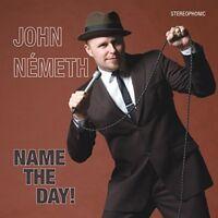 John Nemeth - Name The Day [CD]