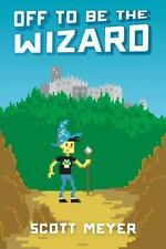 Magic 2. 0: Off to Be the Wizard 1 by Scott Meyer (2014, Paperback)