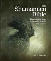 Shamanism Bible : The definitive guide to Shamanic thought and practice, Pape...