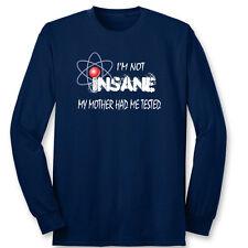I'm Not Insane...Funny Sheldon Quote TV's Big Bang Theory Long Sleeve T-shirt