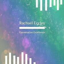 Conversation Excellence, Self Hypnosis Hypnotherapy: 2016 by Rachael Eccles (CD-Audio, 2016)