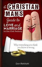 A Christian Man's Guide to Love and Marriage in the 21st Century : Why...