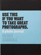Use This if You Want to Take Great Photographs: A Photo Journal, Very Good Condi