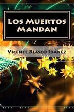 Los Muertos Mandan : Completo by Vicente Blasco Ibáñez (2015, Paperback)