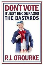 Don't Vote : It Just Encourages the Bastards by P. J. O'Rourke (2010) HB SIGNED