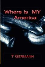 Where Is MY America by T. Germann (2013, Paperback)