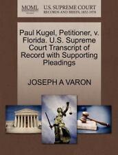 Paul Kugel, Petitioner, V. Florida. U.S. Supreme Court Transcript Of Record W...