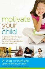Motivate Your Child: A Christian Parent's Guide to Raising Kids Who Do What They